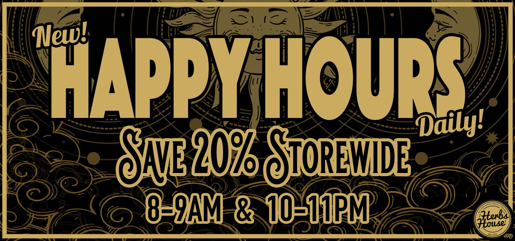 SAVE 20% Happy Hours at Herbs House 8-9am and 10-11pm Daily