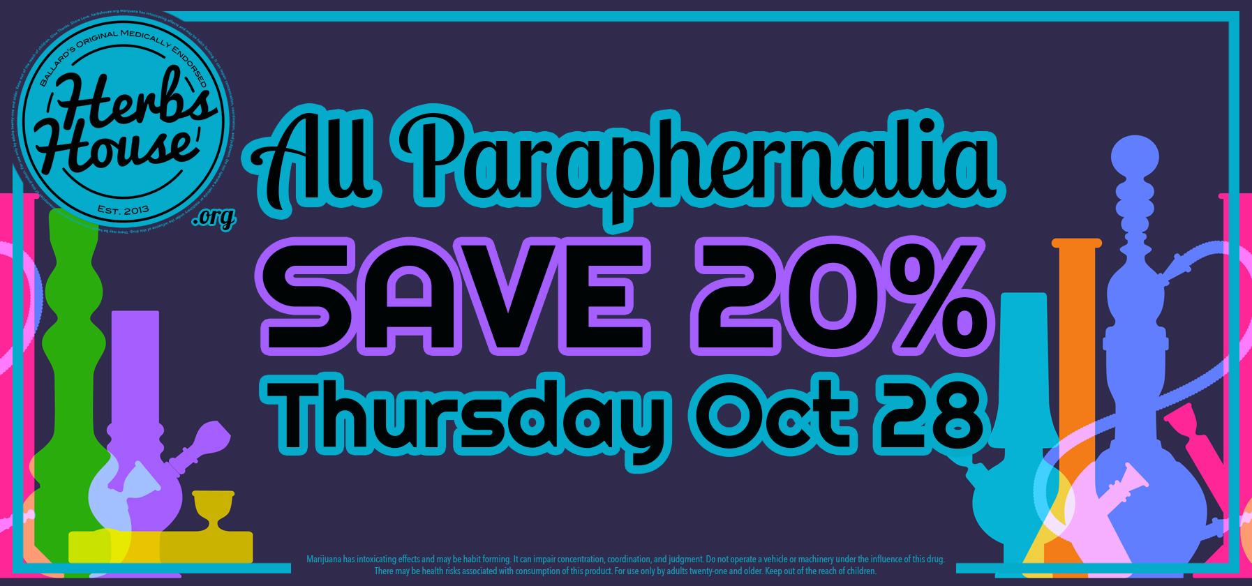 SAVE 20% All Paraphernalia Herbs House Oct 28